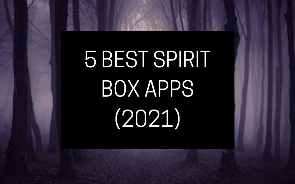 5 Free Spirit Box Apps That Actually Work (2021)